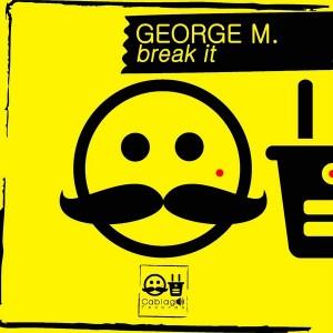 George M. - Break It [Cablage Records]