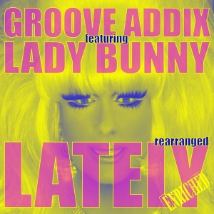 Groove Addix feat. Lady Bunny - Lately (Rearranged) [Enriched Records]