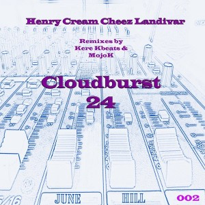 Henry Cream Cheez Landivar - Cloudburst 24 [June Hill Productions]