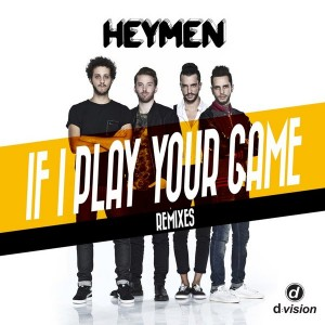 Heymen - If I Play Your Game (Remixes) [D Vision]