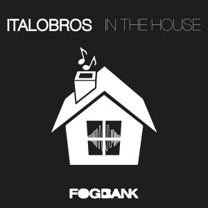 ItaloBros - In The House [Fogbank]