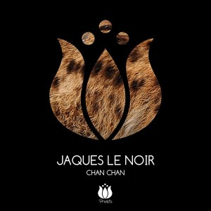 Jaques Le Noir - Chan Chan [New Creatures]