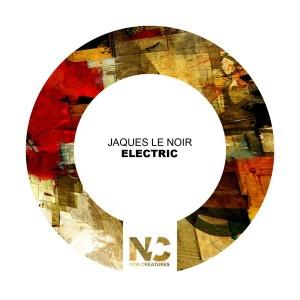 Jaques Le Noir - Electric [New Creatures]