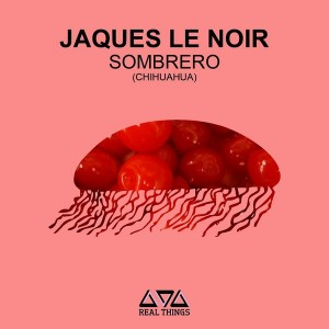 Jaques Le Noir - Sombrero [Real Things]