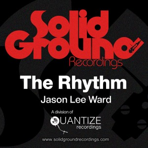 Jason Lee Ward - The Rhythm [Solid Ground Recordings]