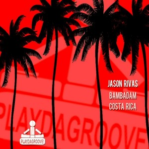 Jason Rivas - Bambadam, Costa Rica [Playdagroove!]