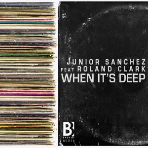 Junior Sanchez - When It's Deep (feat. Roland Clark) [Brobot Records]