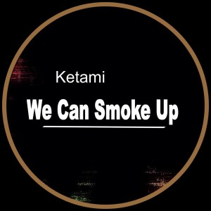Ketami - We Can Smoke Up [Experimentalist]