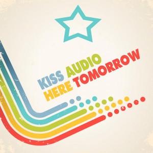 Kiss Audio - Here Tomorrow [Bikini Sounds Rec.]