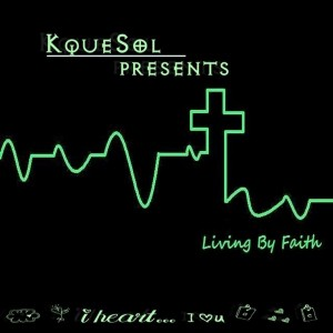 KqueSol - Living by Faith [Kquewave Records]