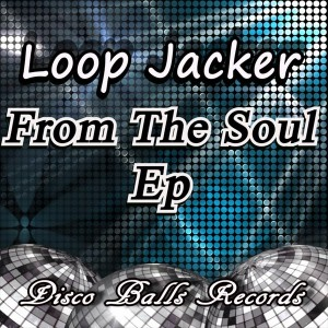 Loop Jacker - From The Soul EP [Disco Balls Records]