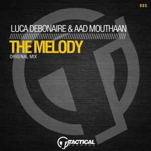 Luca Debonaire & Aad Mouthaan - The Melody [Tactical Records]