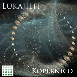 Lukajieff - Kopernico [Four Peas Recordings]