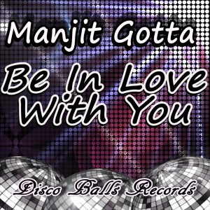 Manjit Gotta - Be In Love With You [Disco Balls Records]