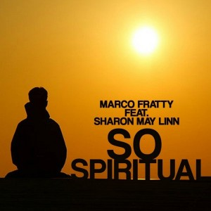 Marco Fratty feat. Sharon May Linn - So Spiritual [CMG PUBLISHING]