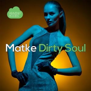 Matke - Dirty Soul [Heavenly Bodies Records]