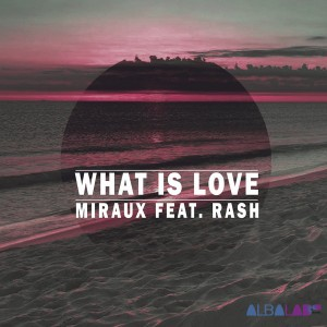 Miraux - What Is Love [Albalab]