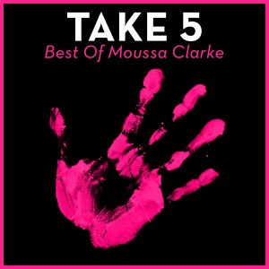 Moussa Clarke - Take 5 - Best Of Moussa Clarke [House Of House]