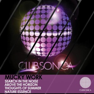 Mucky Work - Mucky Work [Clubsonica Records]
