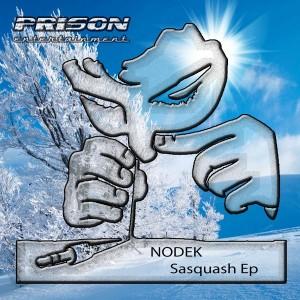 Nodek - Sasquash EP [PRISON Entertainment]