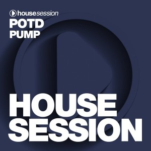 POTD - Pump [Housesession Records]
