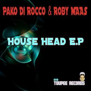 Pako Di Rocco & Roby Maas - The House Head E.P [Toupee Records]