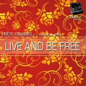 Peete Dibabes feat. Karabo & Maes - Live And Be Free [Hats Off Records]