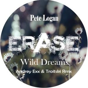 Pete Logan - Wild Dreams ( Andrey Exx & Troitski Rmxes ) [Erase Records]