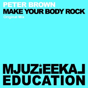 Peter Brown - Make My Body Rock [Mjuzieekal Education Digital]