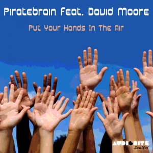 Piratebrain feat. David Moore - Put Your Hands in the Air [AudioBite Soulful]