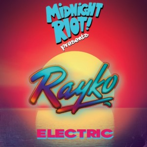 Rayko - Electric [Midnight Riot]