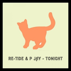 Re-Tide & P Jay - Tonight [Cut Rec]