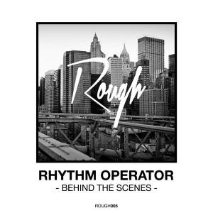 Rhythm Operator - Behind the Scenes [Rough Recordings]