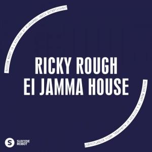 Ricky Rough - Ei Jamma House [Suicide Robot]