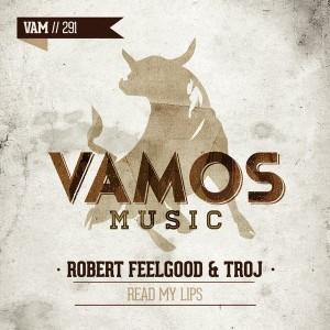 Robert Feelgood & Troj - Read My Lips [Vamos Music]