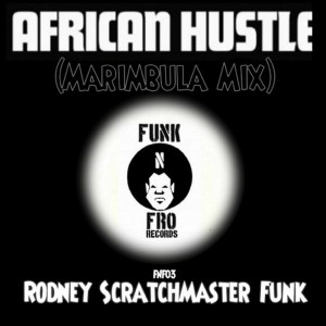 Rodney Scratchmaster Funk - African Hustle (Marimbula Mix) [Funk 'N Fro Records]