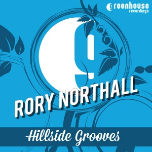 Rory Northall - Hillside Grooves [Greenhouse Recordings]