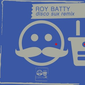 Roy Batty - Disco Sux [Cablage Records]