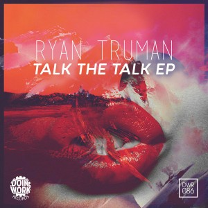 Ryan Truman - Talk The Talk EP [Doin Work Records]