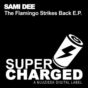Sami Dee - The Flamingo Strikes Back EP [SuperCharged Mjuzieek]