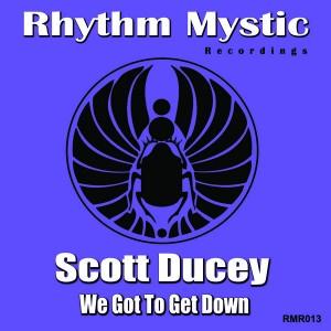 Scott Ducey - We Got To Get Down [Rhythm Mystic Recordings]