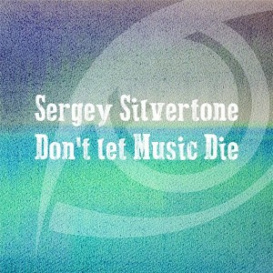 Sergey Silvertone - Don't Let Music Die [Prospection Records]