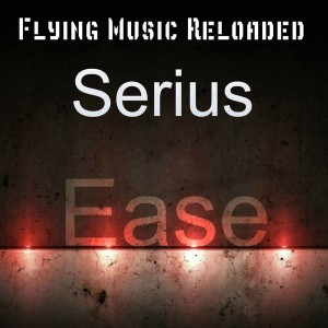 Serius - Ease [Flying Music Reloaded]