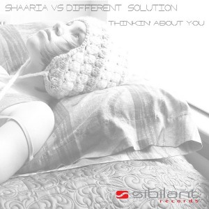 Shaaria & Different Solution - Thinkin' About You [Sibilant Rec]