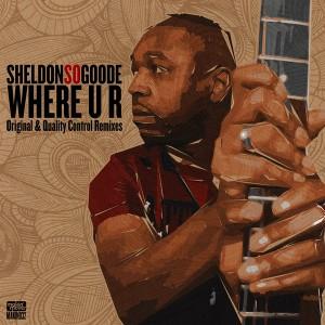 Sheldon 'So' Goode - Where U R (Incl. Original & Quality Control Remixes) [Makin Moves]