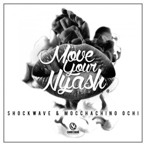 Shockwave feat. Moccachino Ochi - Move Your Nyash [Soul Candi Records]