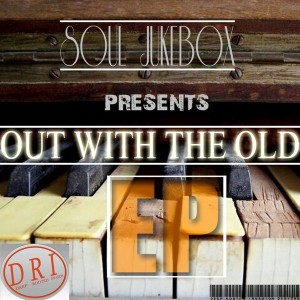 Soul Jukebox - Out With The Old EP [Deep Rooted Invasion Productions]