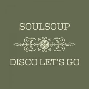 Soulsoup - Disco Let's Go [Soulsoup]