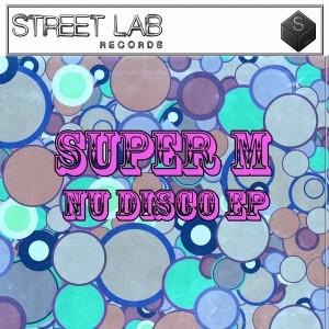 Super M - Nu Disco EP [Streetlab Records]