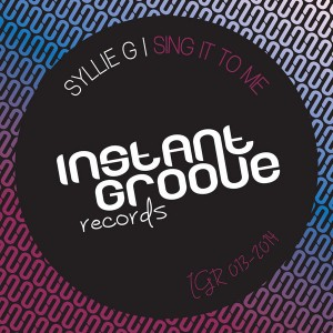 Syllie G - Sing It To Me [Instant Groove Records]